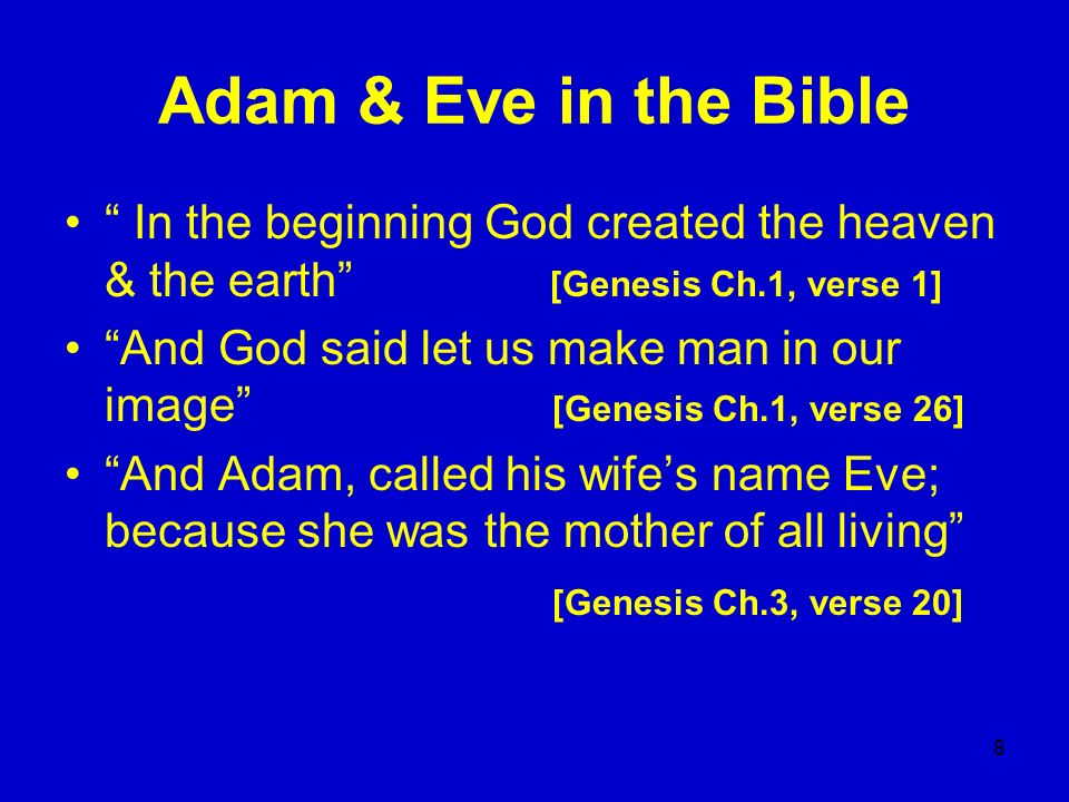 8 Adam & Eve in the Bible In the beginning God created the heaven & the earth [Genesis Ch.1, verse 1] And God said let us make man in our image [Genes