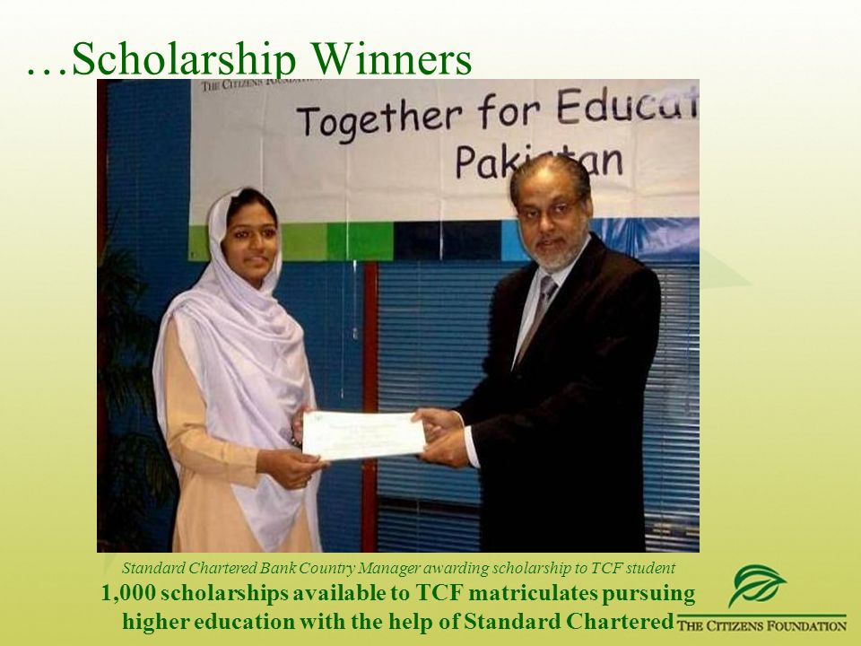 …Scholarship Winners Standard Chartered Bank Country Manager awarding scholarship to TCF student 1,000 scholarships available to TCF matriculates purs