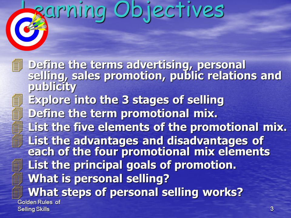 Golden Rules of Selling Skills2 Learning Objectives Learning Objectives 4 What the difference between Marketing & selling ? 4 Facts about selling proc
