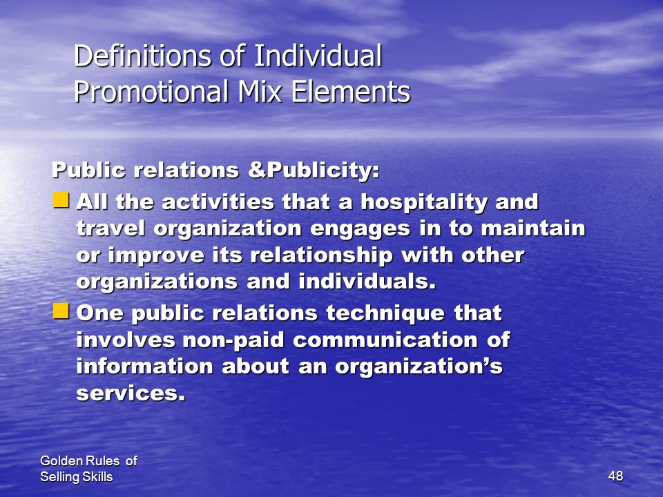 Golden Rules of Selling Skills47 Definitions of Individual Promotional Mix Elements Sales promotion: n Approaches other than advertising, personal sel