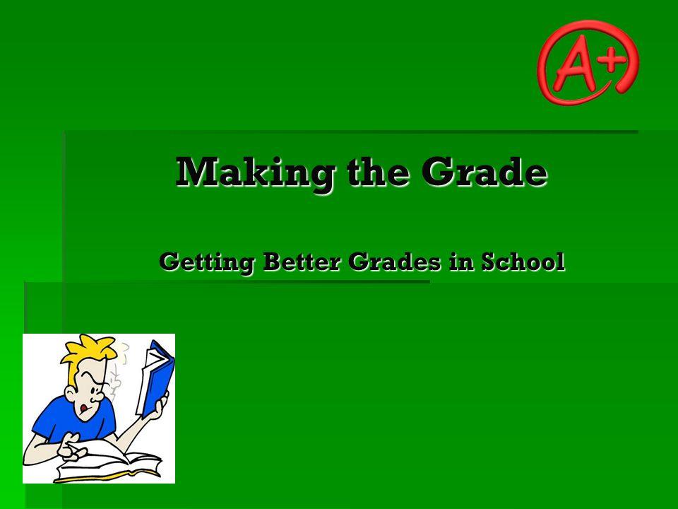 Making the Grade Getting Better Grades in School