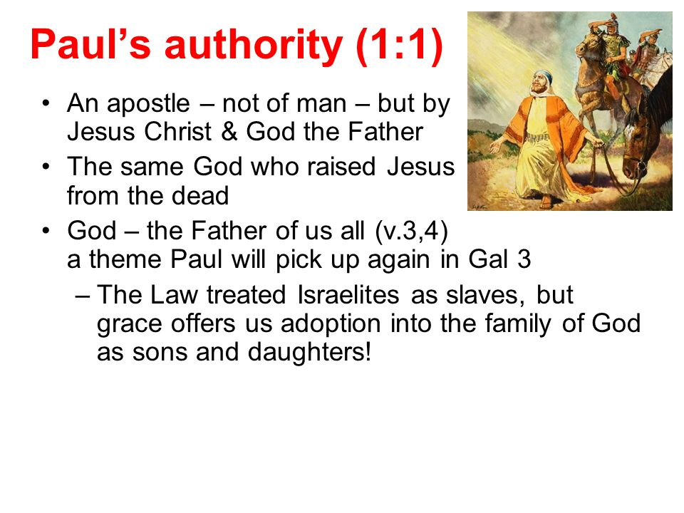 Pauls authority (1:1) An apostle – not of man – but by Jesus Christ & God the Father The same God who raised Jesus from the dead God – the Father of u