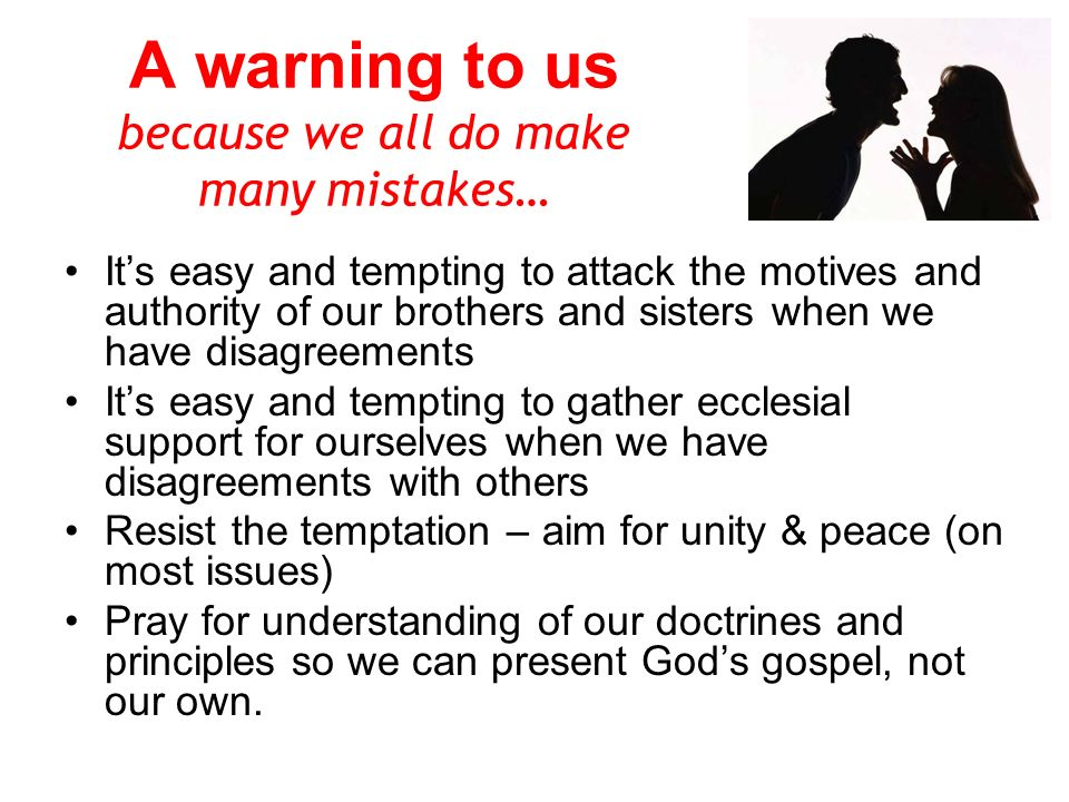 A warning to us because we all do make many mistakes… Its easy and tempting to attack the motives and authority of our brothers and sisters when we ha