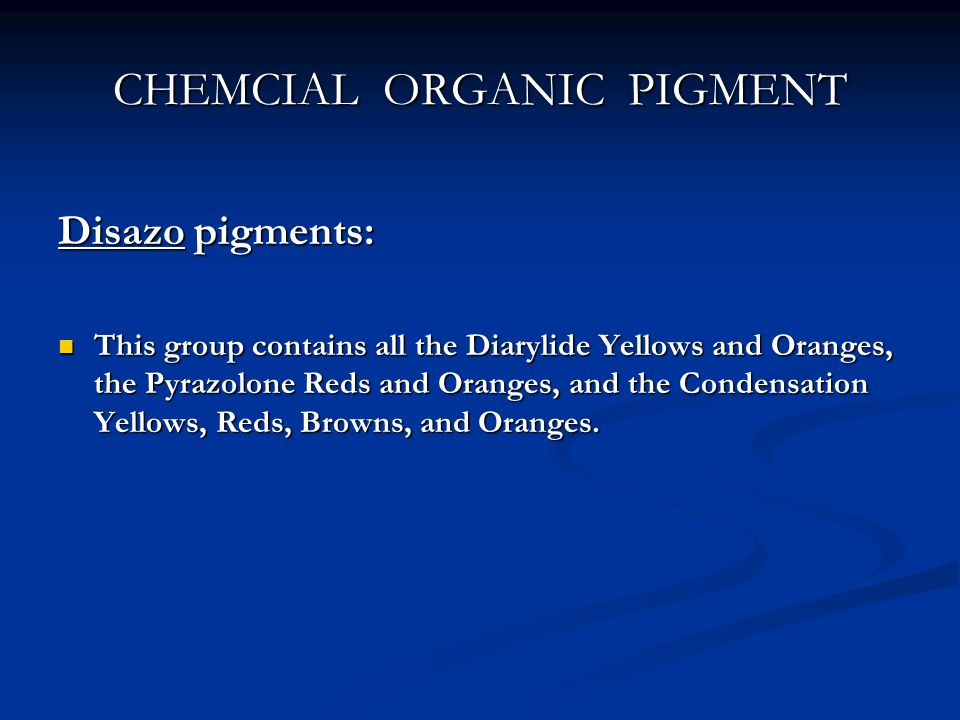 CHEMCIAL ORGANIC PIGMENT Disazo pigments: This group contains all the Diarylide Yellows and Oranges, the Pyrazolone Reds and Oranges, and the Condensa