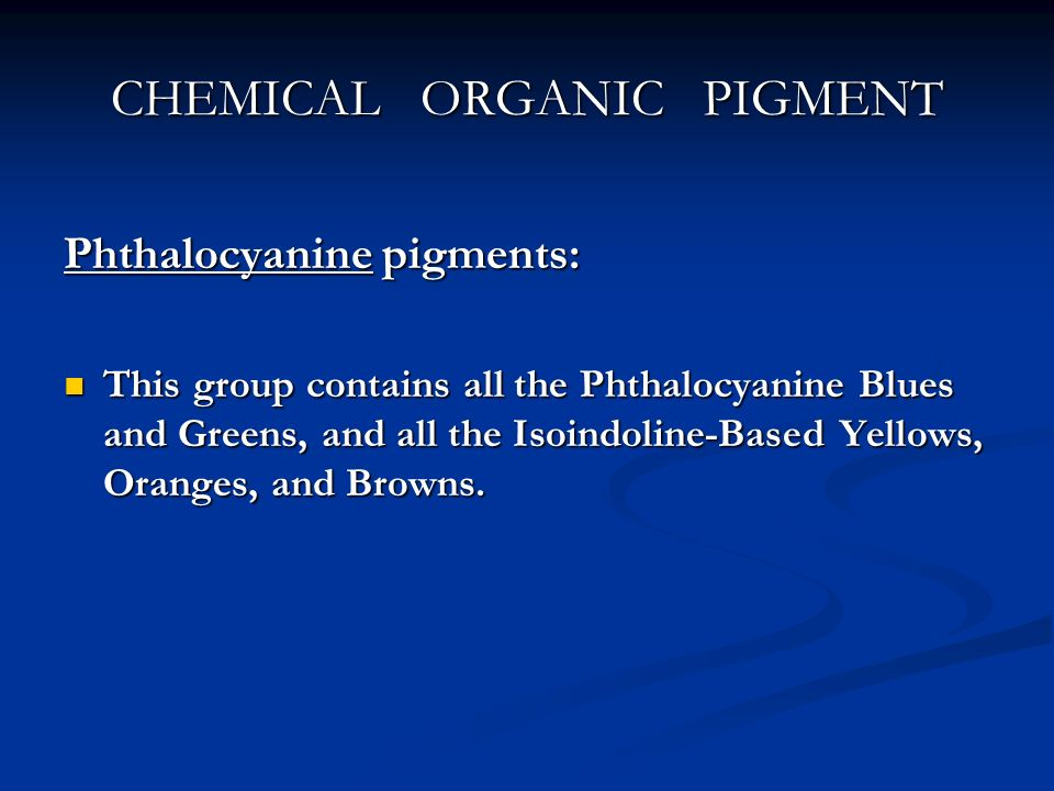 CHEMICAL ORGANIC PIGMENT Phthalocyanine pigments: This group contains all the Phthalocyanine Blues and Greens, and all the Isoindoline-Based Yellows,