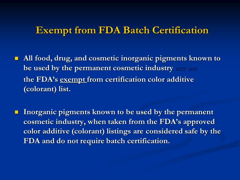 Exempt from FDA Batch Certification All food, drug, and cosmetic inorganic pigments known to be used by the permanent cosmetic industry are on All foo
