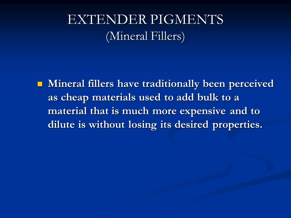 EXTENDER PIGMENTS (Mineral Fillers) Mineral fillers have traditionally been perceived as cheap materials used to add bulk to a material that is much m