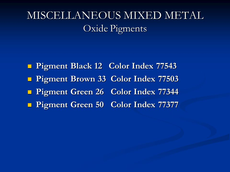 MISCELLANEOUS MIXED METAL Oxide Pigments Pigment Black 12 Color Index 77543 Pigment Black 12 Color Index 77543 Pigment Brown 33 Color Index 77503 Pigm