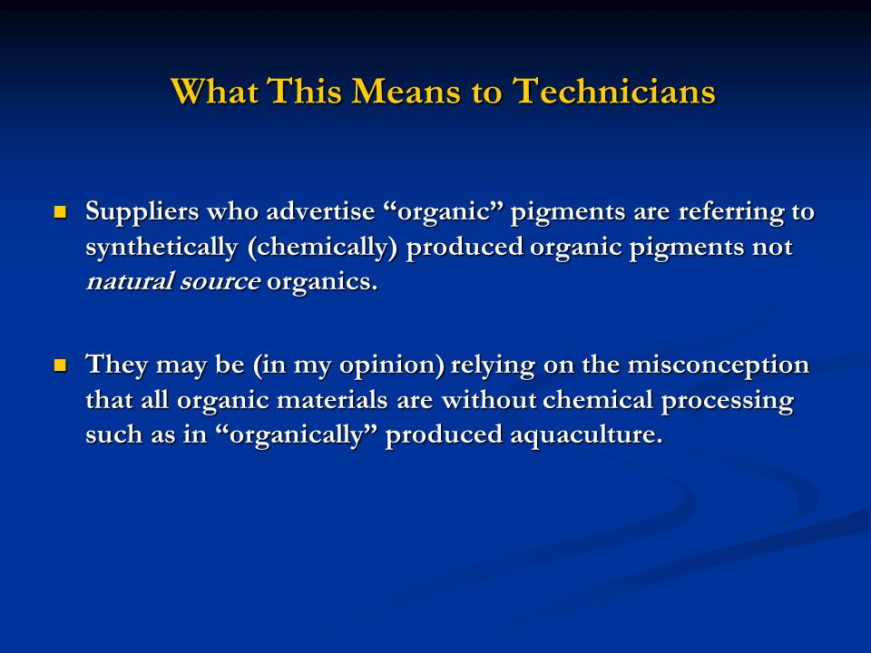 What This Means to Technicians Suppliers who advertise organic pigments are referring to synthetically (chemically) produced organic pigments not natu
