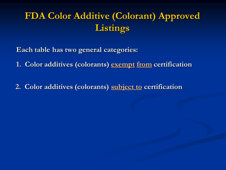 FDA Color Additive (Colorant) Approved Listings Each table has two general categories: Each table has two general categories: 1. Color additives (colo