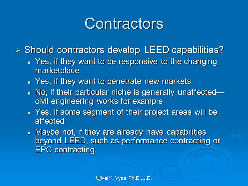 Ujjval K. Vyas, Ph.D., J.D. Contractors Should contractors develop LEED capabilities.