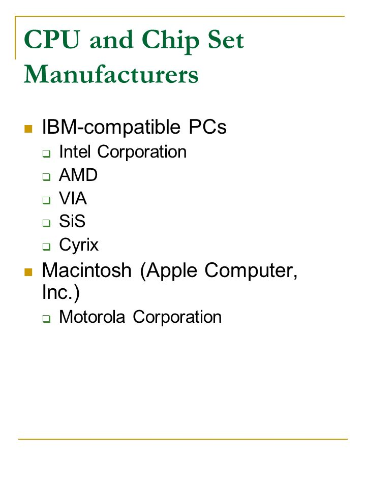 CPU and Chip Set Manufacturers IBM-compatible PCs Intel Corporation AMD VIA SiS Cyrix Macintosh (Apple Computer, Inc.) Motorola Corporation