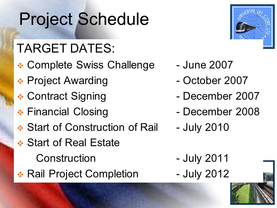 Project Schedule TARGET DATES: Complete Swiss Challenge- June 2007 Project Awarding- October 2007 Contract Signing- December 2007 Financial Closing- D