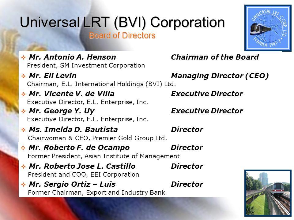 Universal LRT (BVI) Corporation Board of Directors Mr. Roberto F. de OcampoDirector Former President, Asian Institute of Management Mr. Eli Levin Mana