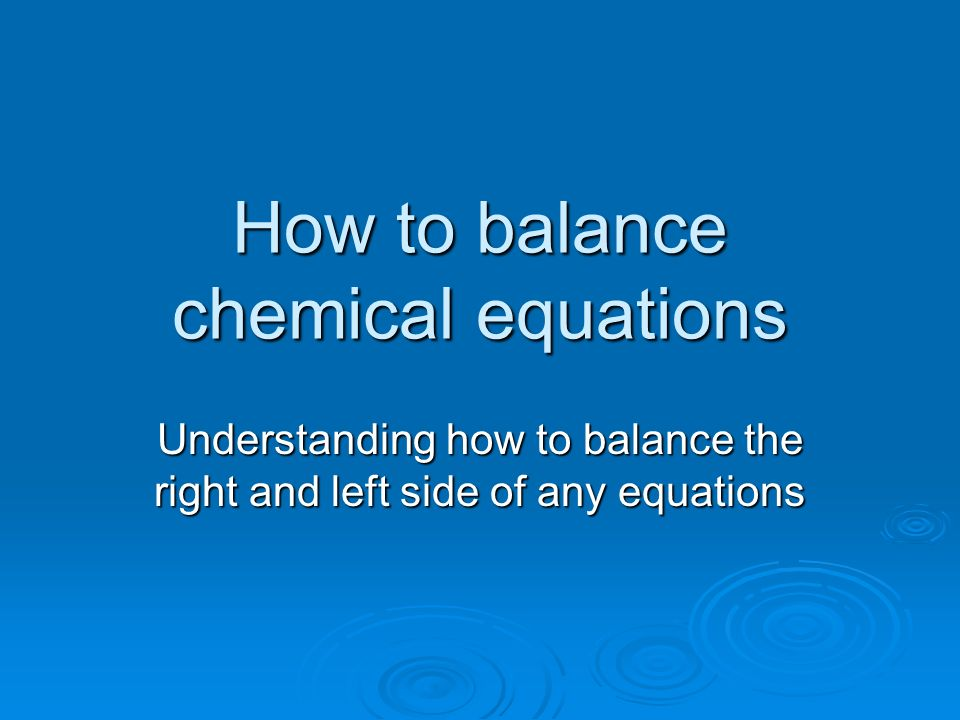How to balance chemical equations Understanding how to balance the right and left side of any equations