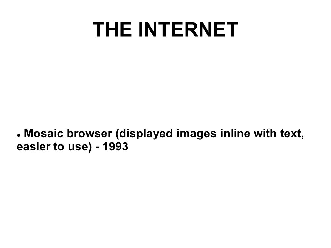 THE INTERNET Mosaic browser (displayed images inline with text, easier to use)