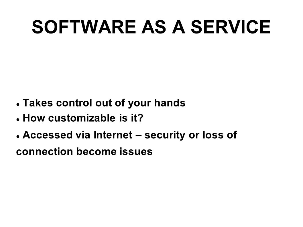 SOFTWARE AS A SERVICE Takes control out of your hands How customizable is it.
