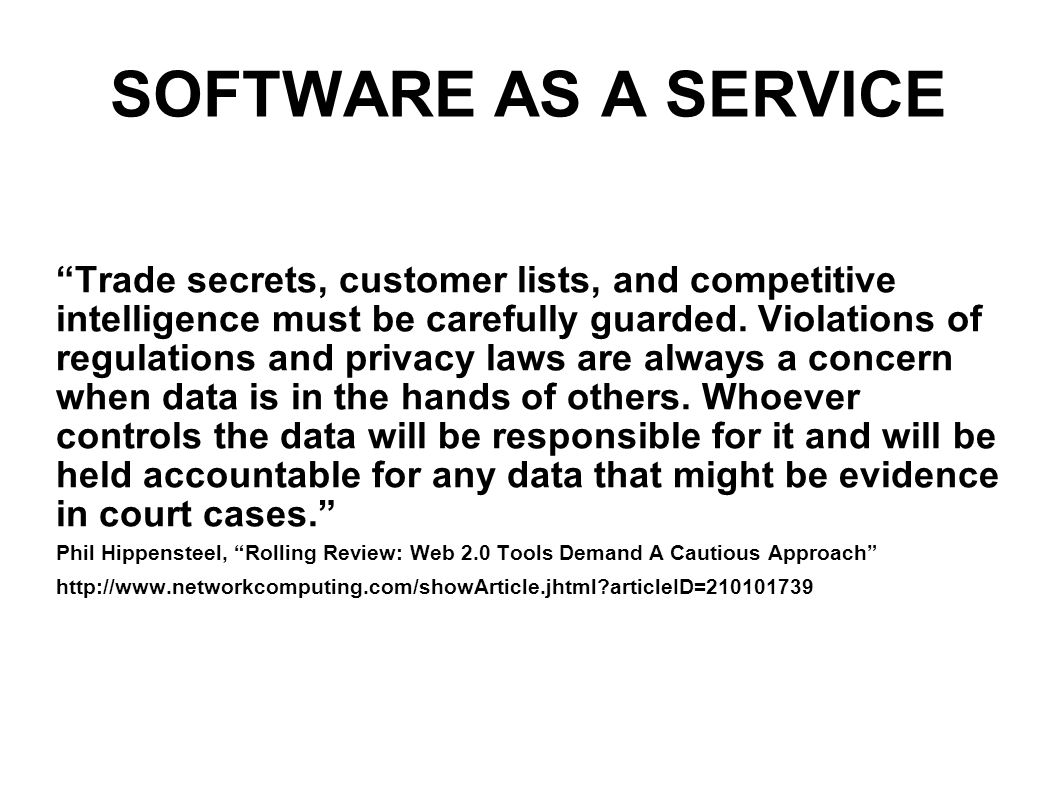 SOFTWARE AS A SERVICE Trade secrets, customer lists, and competitive intelligence must be carefully guarded.