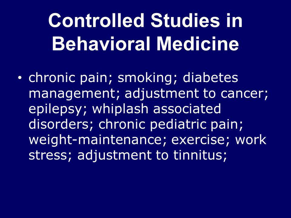 Controlled Studies in Behavioral Medicine chronic pain; smoking; diabetes management; adjustment to cancer; epilepsy; whiplash associated disorders; c
