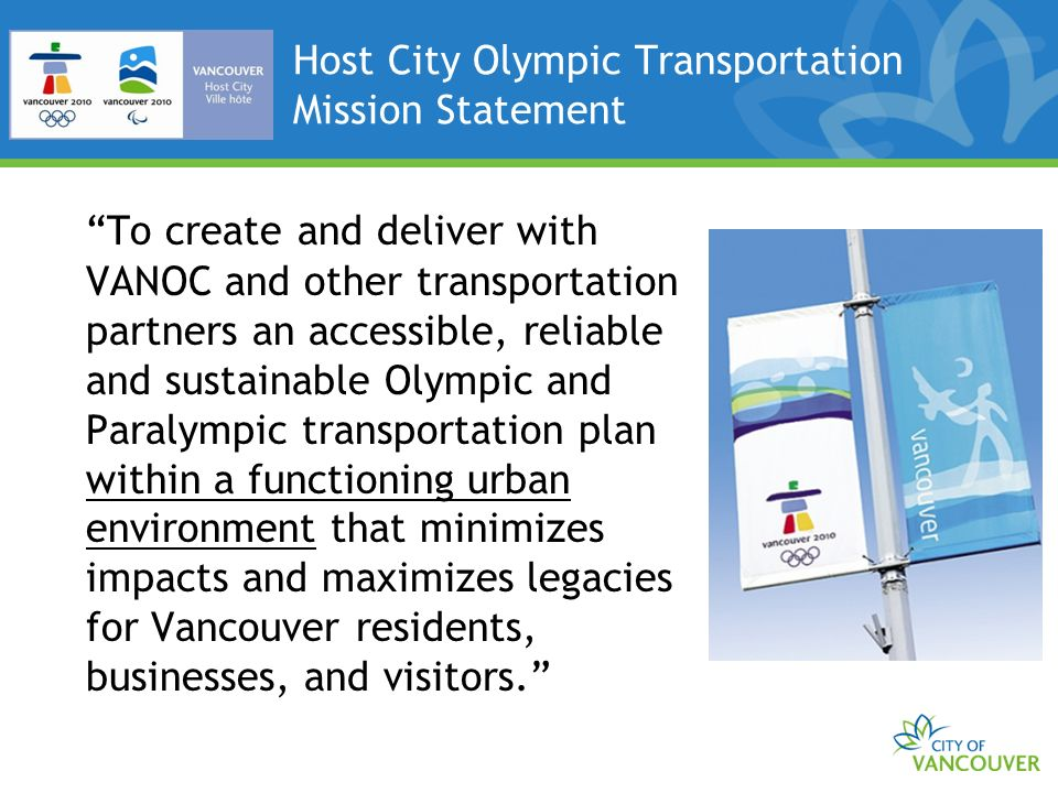 Integrated Partner Planning Olympic & Paralympic Transportation Team (OPTT) : VANOC City of Vancouver Resort Municipality of Whistler (& BC Transit) TransLink Ministry of Transportation Vancouver 2010 Integrated Security Unit