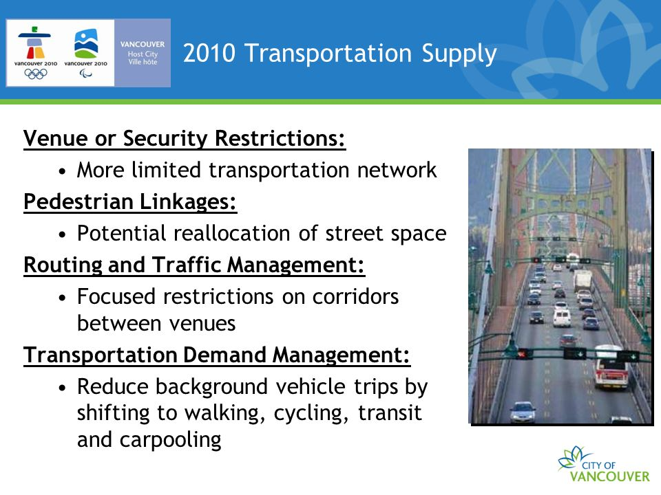 2010 Transportation Supply Venue or Security Restrictions: More limited transportation network Pedestrian Linkages: Potential reallocation of street s