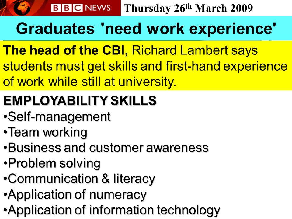 People Progress Pride Graduates 'need work experience' Thursday 26 th March 2009 EMPLOYABILITY SKILLS Self-managementSelf-management Team workingTeam