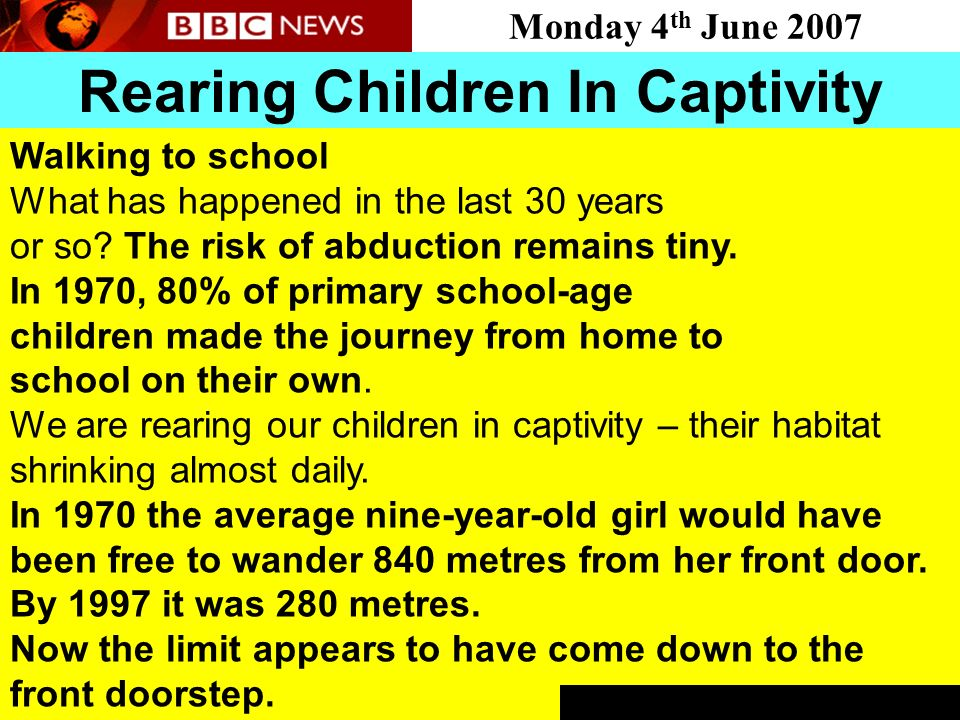 People Progress Pride Rearing Children In Captivity Walking to school What has happened in the last 30 years or so? The risk of abduction remains tiny