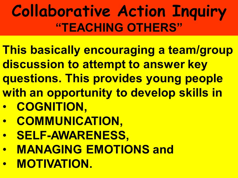 People Progress Pride Key Stage 3 Strategy76 This basically encouraging a team/group discussion to attempt to answer key questions. This provides youn