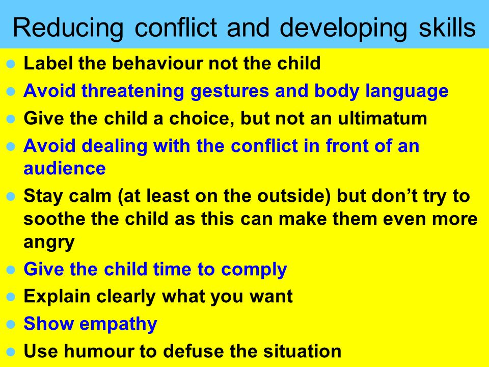 People Progress Pride Reducing conflict and developing skills Label the behaviour not the child Avoid threatening gestures and body language Give the