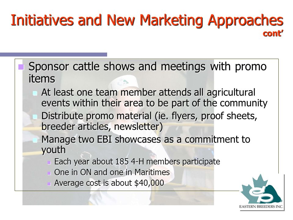 Sponsor cattle shows and meetings with promo items Sponsor cattle shows and meetings with promo items At least one team member attends all agricultura