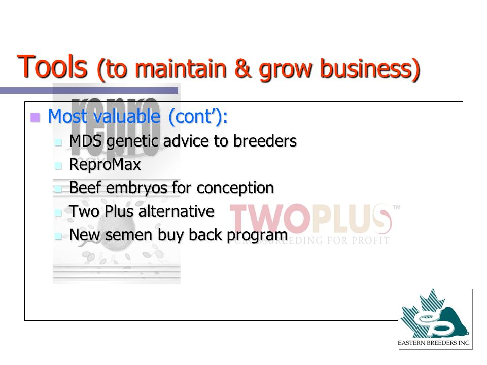 Tools (to maintain & grow business) Most valuable (cont): Most valuable (cont): MDS genetic advice to breeders MDS genetic advice to breeders ReproMax