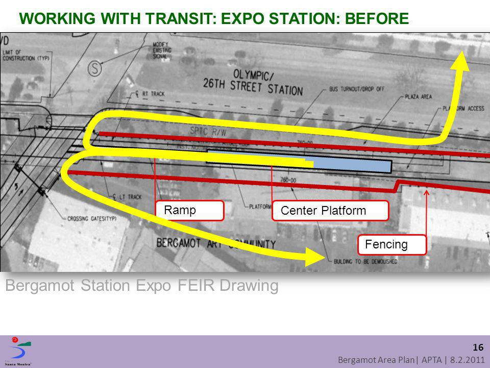 Bergamot Area Plan| APTA | 8.2.2011 Center Platform Fencing Ramp Bergamot Station Expo FEIR Drawing WORKING WITH TRANSIT: EXPO STATION: BEFORE 16