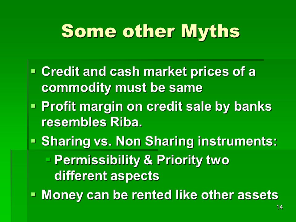 14 Some other Myths Credit and cash market prices of a commodity must be same Credit and cash market prices of a commodity must be same Profit margin