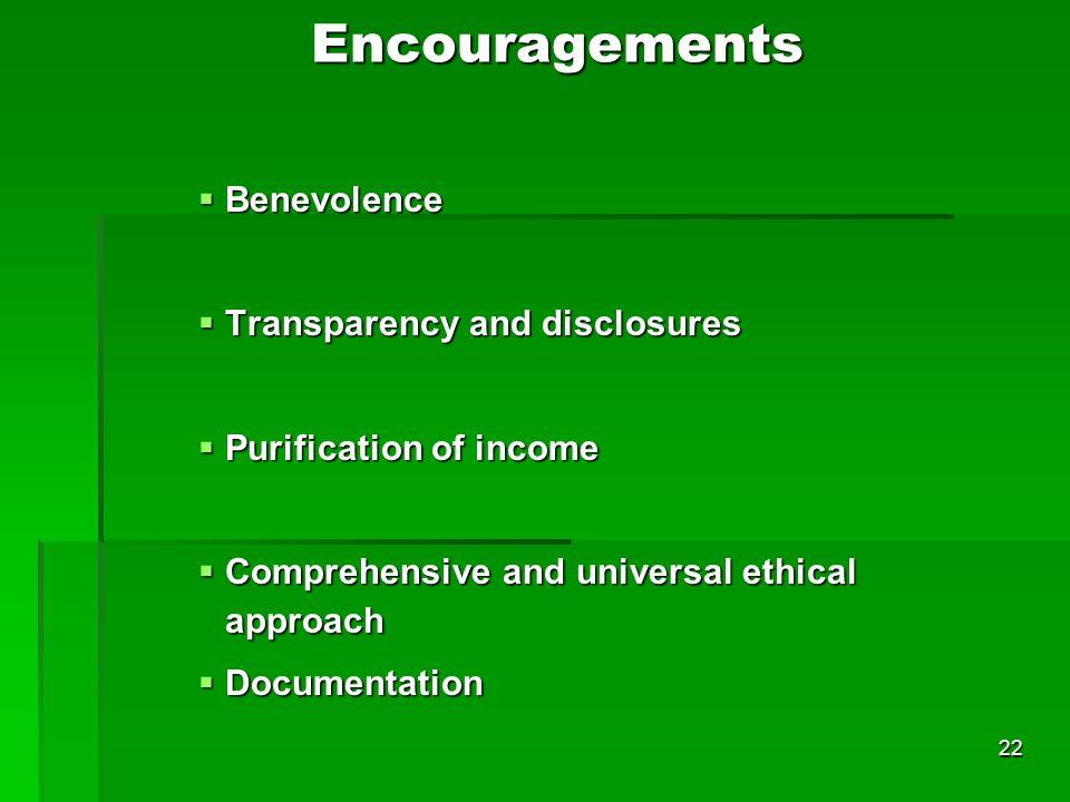 22 Encouragements Benevolence Benevolence Transparency and disclosures Transparency and disclosures Purification of income Purification of income Comp