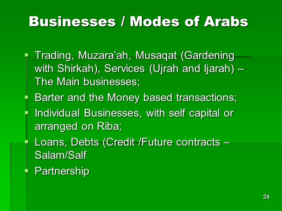 24 Businesses / Modes of Arabs Trading, Muzaraah, Musaqat (Gardening with Shirkah), Services (Ujrah and Ijarah) – The Main businesses; Trading, Muzara