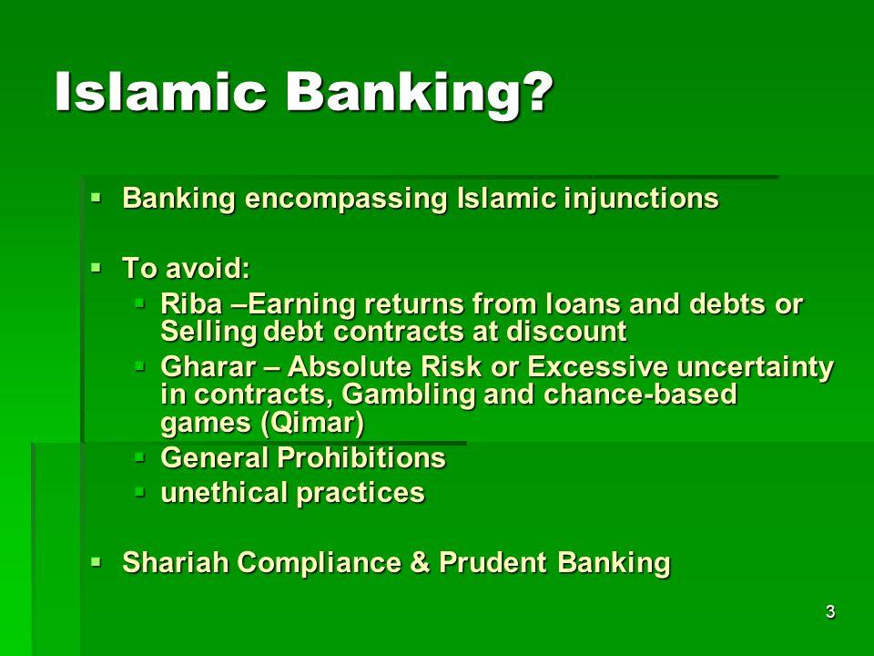3 Islamic Banking? Banking encompassing Islamic injunctions Banking encompassing Islamic injunctions To avoid: To avoid: Riba –Earning returns from lo