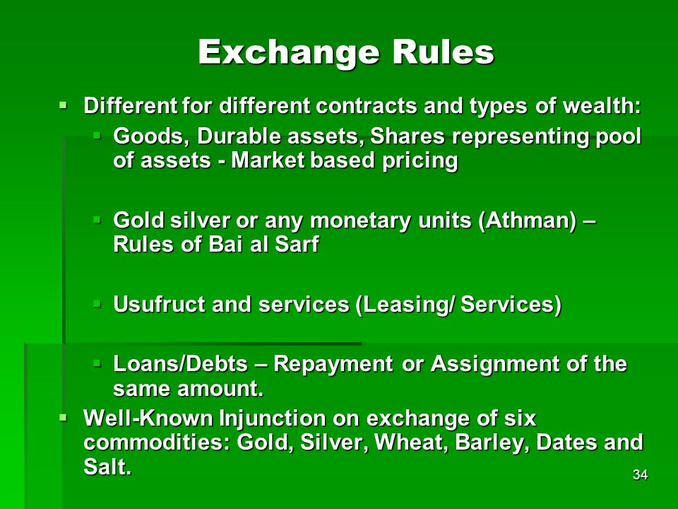 34 Exchange Rules Different for different contracts and types of wealth: Different for different contracts and types of wealth: Goods, Durable assets,