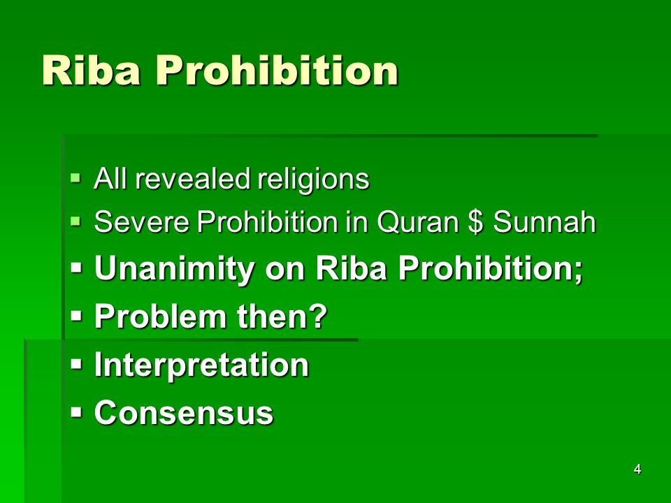 4 Riba Prohibition All revealed religions All revealed religions Severe Prohibition in Quran $ Sunnah Severe Prohibition in Quran $ Sunnah Unanimity o