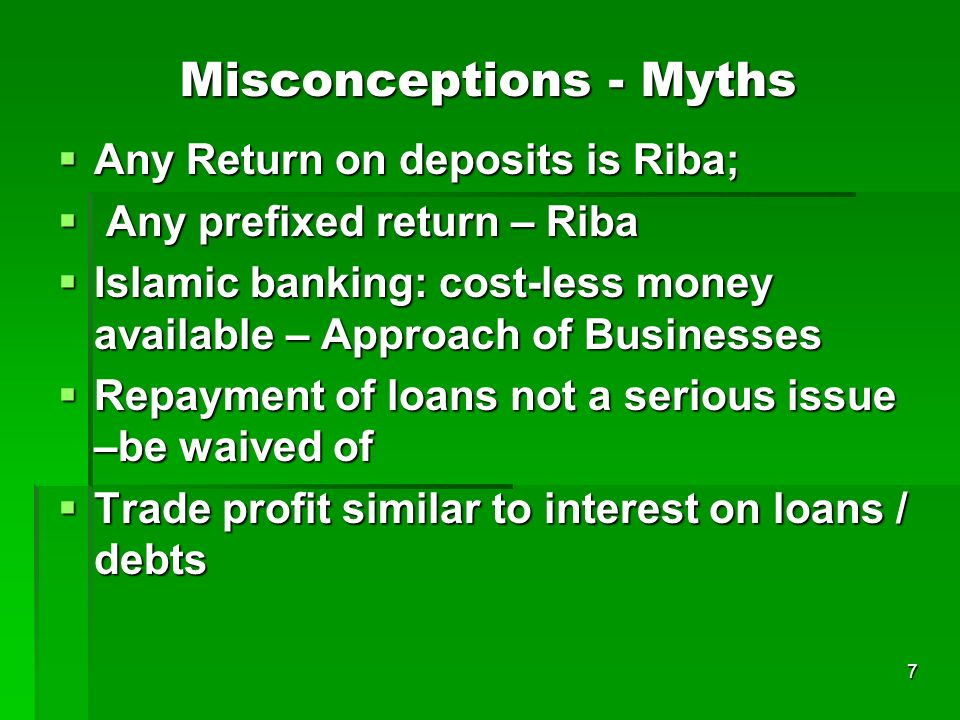 7 Misconceptions - Myths Any Return on deposits is Riba; Any Return on deposits is Riba; Any prefixed return – Riba Any prefixed return – Riba Islamic