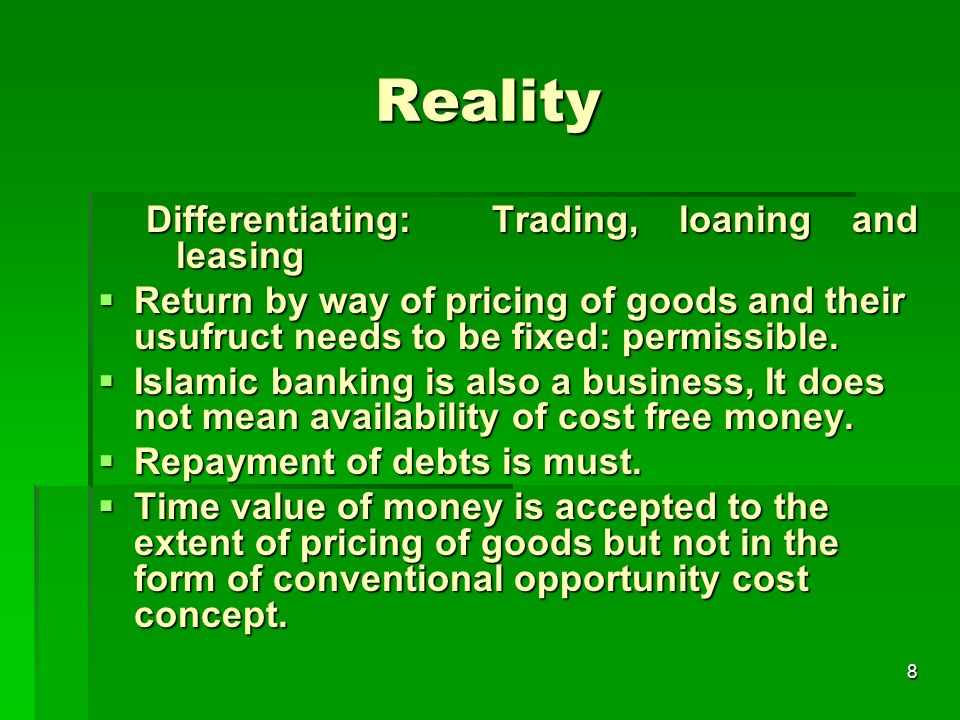 8 Reality Differentiating: Trading, loaning and leasing Return by way of pricing of goods and their usufruct needs to be fixed: permissible. Return by