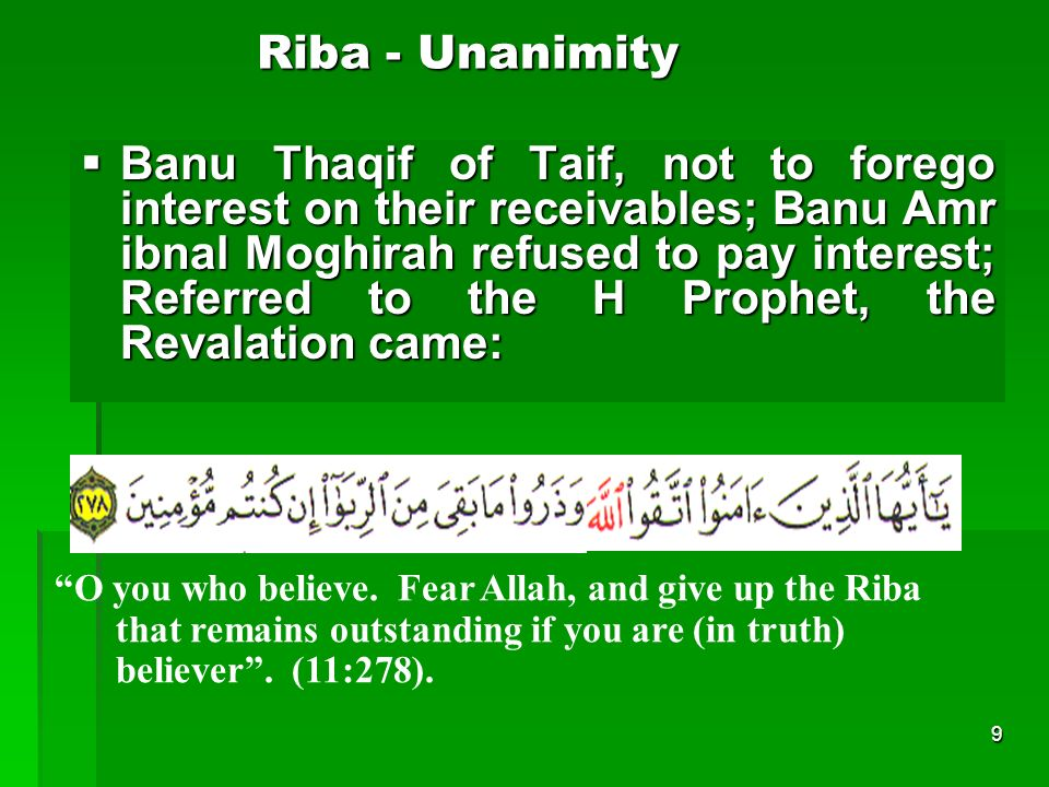 9 Riba - Unanimity Banu Thaqif of Taif, not to forego interest on their receivables; Banu Amr ibnal Moghirah refused to pay interest; Referred to the