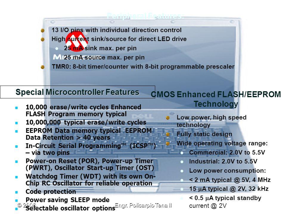 © 2006Engr. Policarpio Tena II Special Microcontroller Features 10,000 erase/write cycles Enhanced FLASH Program memory typical 10,000,000 typical era