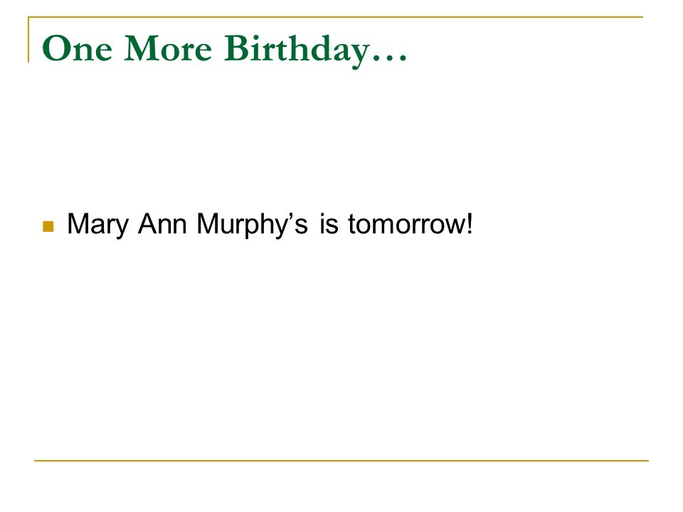 One More Birthday… Mary Ann Murphys is tomorrow!