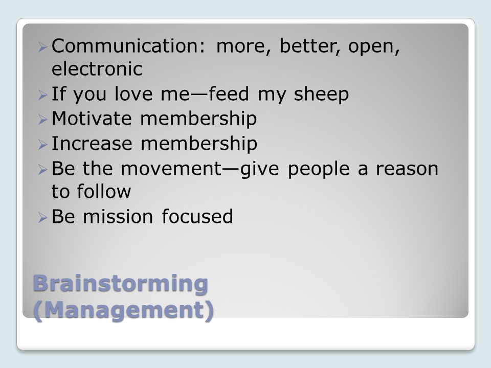 Brainstorming (Management) Communication: more, better, open, electronic If you love mefeed my sheep Motivate membership Increase membership Be the mo