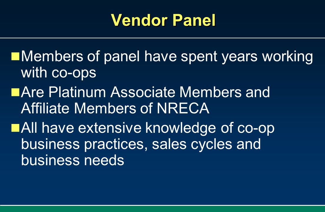 Vendor Panel Members of panel have spent years working with co-ops Are Platinum Associate Members and Affiliate Members of NRECA All have extensive kn