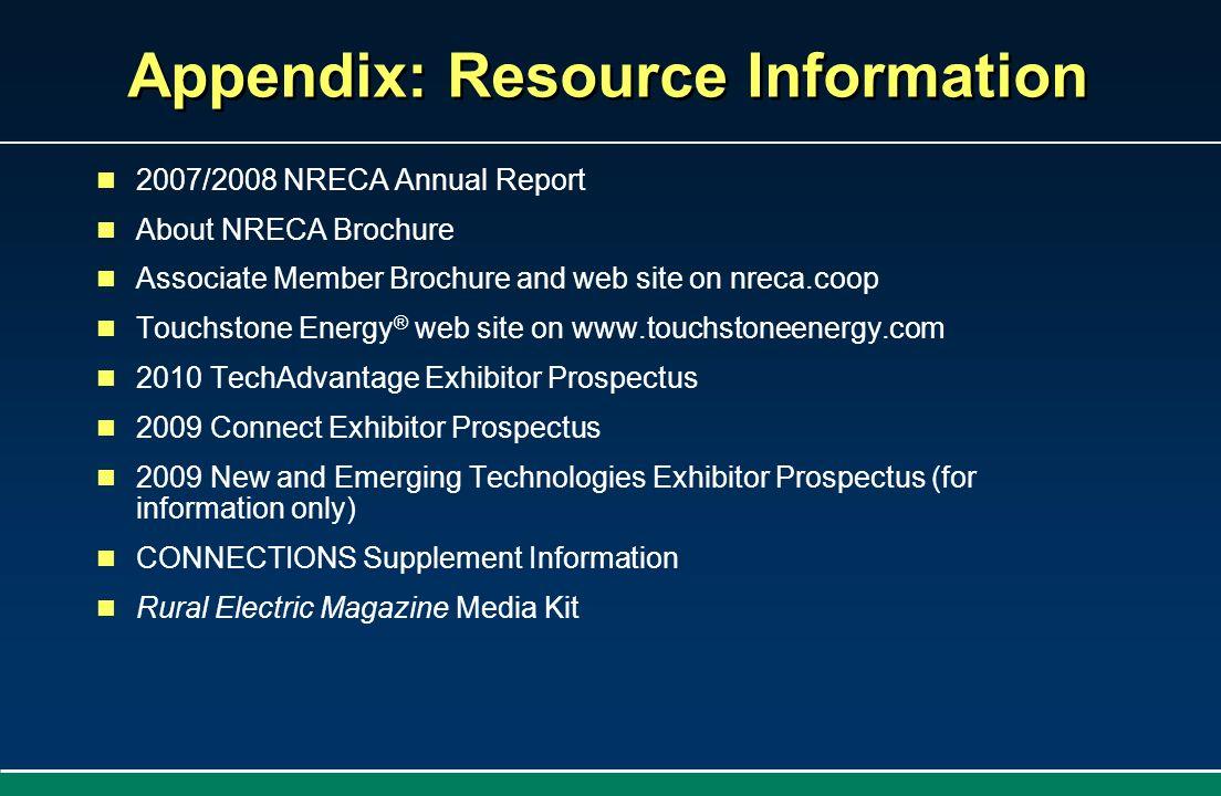 Appendix: Resource Information 2007/2008 NRECA Annual Report About NRECA Brochure Associate Member Brochure and web site on nreca.coop Touchstone Ener