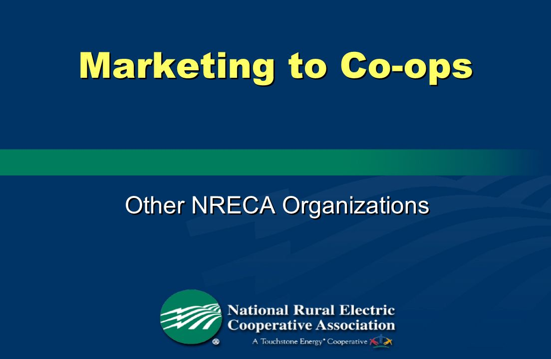 Marketing to Co-ops Other NRECA Organizations