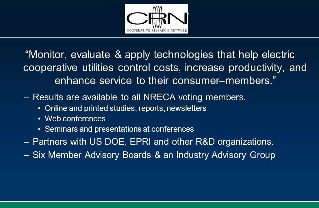 Monitor, evaluate & apply technologies that help electric cooperative utilities control costs, increase productivity, and enhance service to their con