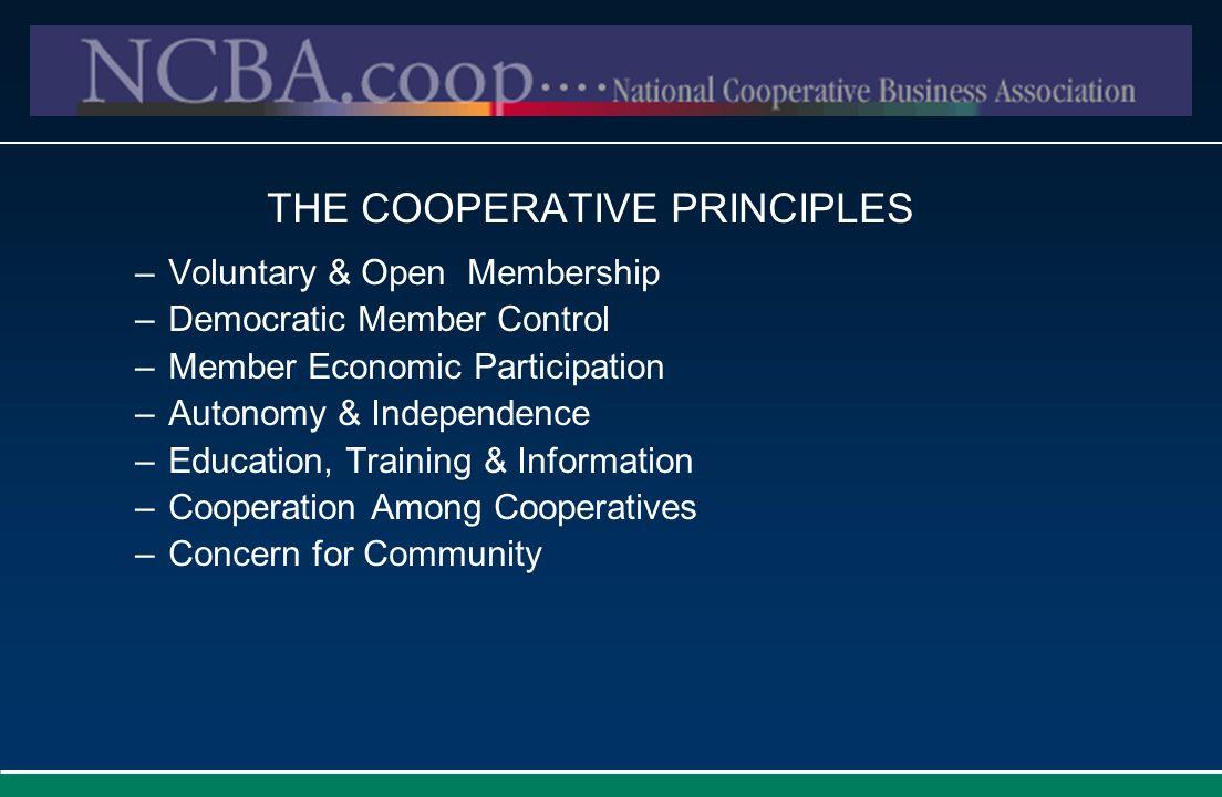 THE COOPERATIVE PRINCIPLES –Voluntary & Open Membership –Democratic Member Control –Member Economic Participation –Autonomy & Independence –Education,