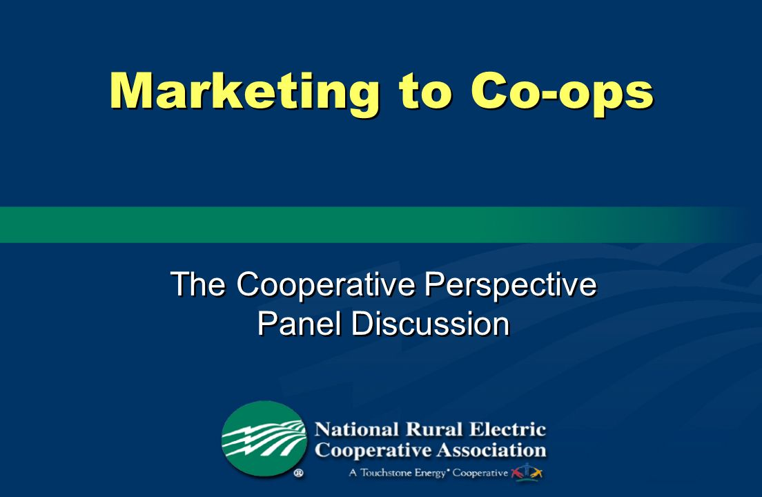 Marketing to Co-ops The Cooperative Perspective Panel Discussion The Cooperative Perspective Panel Discussion
